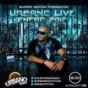 Super Raton Dj - URBANO LIVE (Enero 2012)