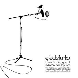 Efedefunko - I´m not a Deejay vol.I - Iberican Jam Rap Jazz - Mixtape