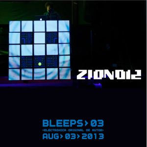 ZION012 LIVE AT BLEEPS>03>>>>AUG>03>2013