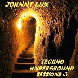 Dj Johnny Lux - Techno Underground Sessions 3