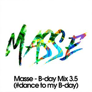Masse - B-day Mix 3.5 (#dance to my B-day)