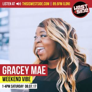 The Weekend Vibe with Gracey Mae | 08/07/17 | Live Radio Show