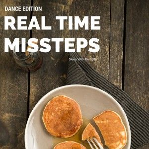 "Real Time Missteps ""Joy of Dance"" Edition 