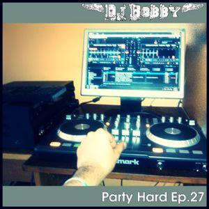 Dj Bobby - Party Hard Ep.27