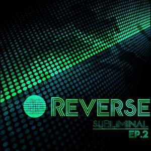 REVERSE @ Subliminal EP.2