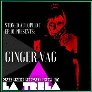 Stoned Autopilot ep.10 w/ Ginger Vag