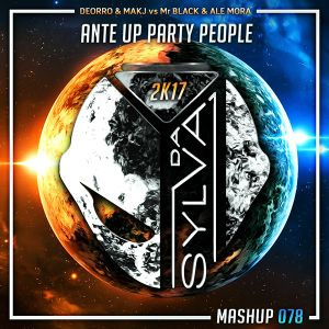 Deorro x Makj vs Mr Black x Ale Mora - Ante Up Party People (Da Sylva Mashup)