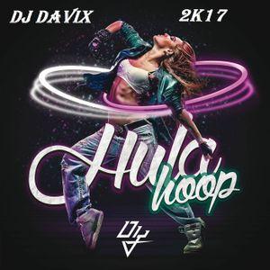 MIX HULA HOOP 2K17 ((DJ DAVIX))