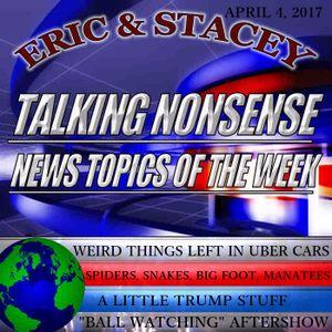 Talking Nonsense w/Eric & Stacey - April 6th, 2017