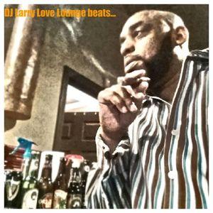 DJ LARRY LOVE LOUNGE BEATS....