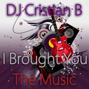 DJ Cristian B - I Brought You The Music