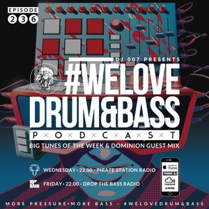DJ 007 Presents #WeLoveDrum&Bass Podcast #236 & Dominion Guest Mix