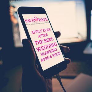 035: Appily Ever after-The BEST Wedding Planning Apps & Tech