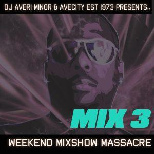 DJ Averi Minor - Weekend Mixshow Massacre Mix 3