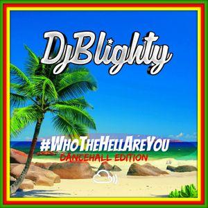 @DJBlighty - #WhoTheHellAreYou (Dancehall Edition)