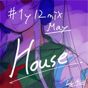 #1y12mix -May- House