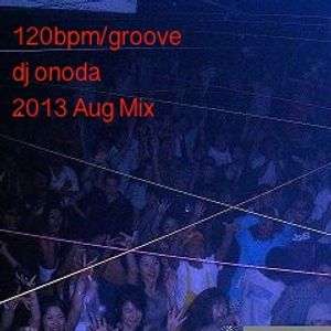 120bpm/groove dj onoda 2013,Aug Mix