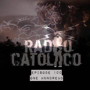 RADIO CATOLICO - Episode 100 - One Hundread 2017.11.29 [Explicit]