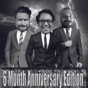 Ep26 - 6 Month Anniversary Edition