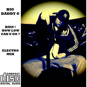 BIG DADDY G - BASS ! HOW LOW CAN U GO !