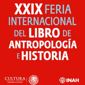 XXIX  Feria Internacional del Libro de Antropología e Historia (FILAH)