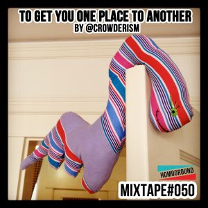 #MIXTAPE050 - To Get You One Place To Another by @Crowderism