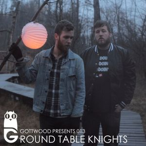Gottwood Presents 013 - Round Table Knights