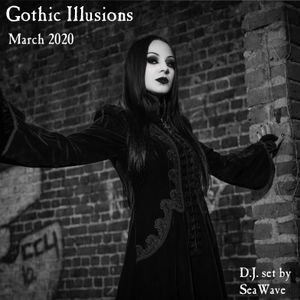 Gothic Illusions - March 2020 by DJ SeaWave