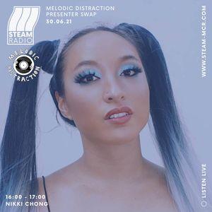 Nikki Chong - STEAM Radio x Melodic Distraction 30.06.21
