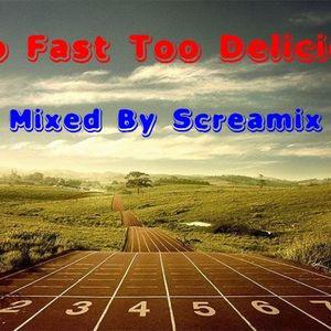 Dj Screamix - Too Fast Too Delicious
