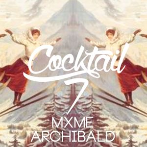 Cocktail n°7 w/ MXME & ARCHIBALD