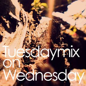 Tuesdaymix on Wednesday