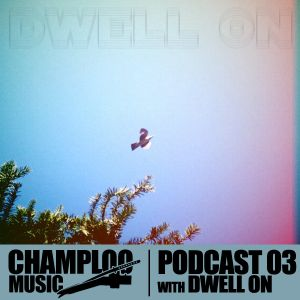 Champloo Music Podcast #03 DWELL ON