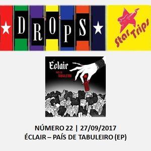 Drops Star Trips - Edição 22 - Apresentando a banda paulistana ÉCLAIR