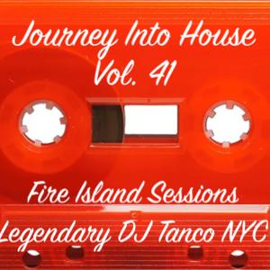 Legendary DJ Tanco NYC - Journey Into House Vol. 41 Fire Island Sessions