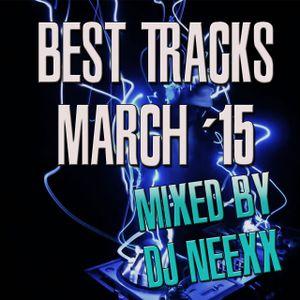 MIX #6 - BEST TRACKS OF MARCH 15 - by NEEXX by DJ Neexx