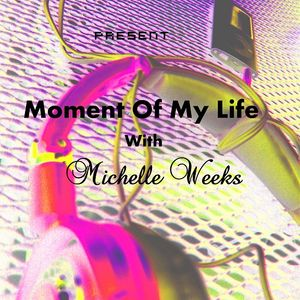 Mix Moment Of My Life with Michelle Weeks by Tee Martine