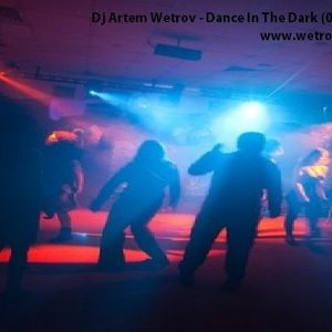 Dj Artem Wetrov - Dance In The Dark (09.09.12)