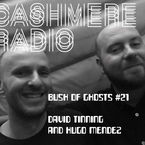 Bush of Ghosts #21 with special guest Hugo Mendez 27.01.2018