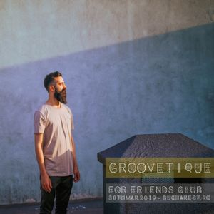 Groovetique @ For Friends Bucharest [30th of March 2019]