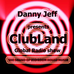 "Danny Jeff presents ""ClubLand"" episode 96 part 1 ""Big Room Mix"""