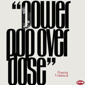 Power Pop Overdose Popcast Volume 8