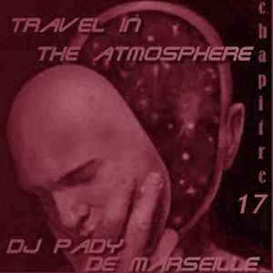 TRAVEL IN THE ATMOSPHERE # 17 DJ PADY DE MARSEILLE