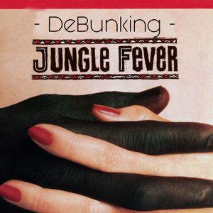 DeBunking Jungle Fever ft. Lena Loso