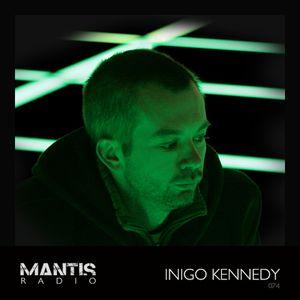 Mantis Radio 074 + Inigo Kennedy