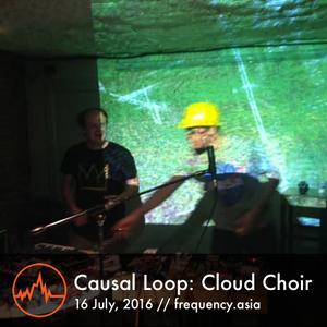 Causal Loop: Cloud Choir - 16th July, 2016