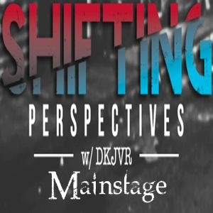 Shifting Perspectives With DKJVR: The Mainstage Mix (033 - 3.24.16)