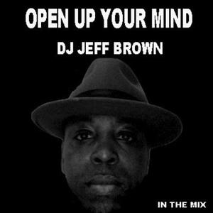 OPEN YOUR MIND - DJ JEFF BROWN