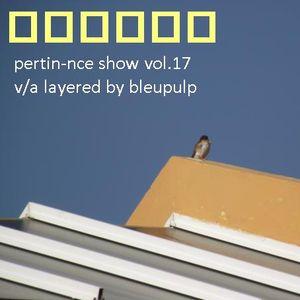 pertin-nce show vol 017 - v/a layered by bleupulp