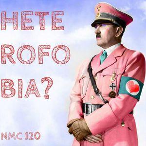 NMC #120 - Heterofobia
